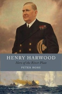 Henry Harwood : Hero of the River Plate, Hardback Book