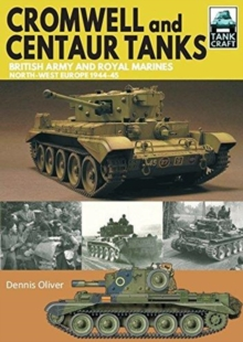 Cromwell and Centaur Tanks : British Army and Royal Marines, North-west Europe 1944-1945, Paperback / softback Book