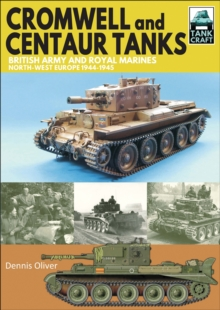 Cromwell and Centaur Tanks : British Army and Royal Marines, North-west Europe 1944-1945, EPUB eBook