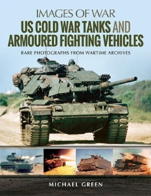 US Cold War Tanks and Armoured Fighting Vehicles : Rare Photographs from Wartime Archives, Paperback / softback Book