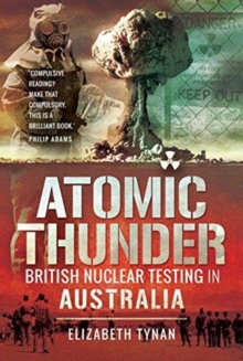 Atomic Thunder : British Nuclear testing in Australia, Paperback / softback Book