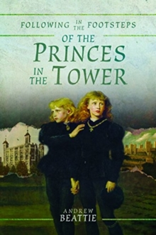Following in the Footsteps of the Princes in the Tower, Paperback / softback Book