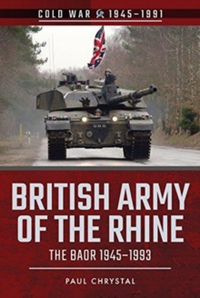 British Army of the Rhine : The BAOR, 1945-1993, Paperback / softback Book