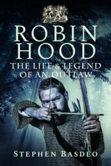 The Life and Legend of an Outlaw : Robin Hood, Hardback Book