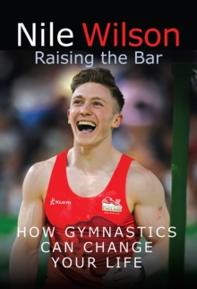 Nile Wilson: Raising the Bar : How Gymnastics Can Change Your Life, EPUB eBook