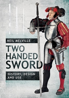 Two Handed Sword History, Design and Use, Hardback Book