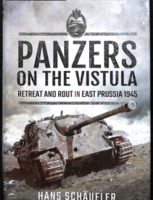 Panzers on the Vistula : Retreat and Rout in East Prussia 1945, Hardback Book