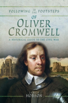 Following in the Footsteps of Oliver Cromwell : A Historical Guide to the Civil War, EPUB eBook