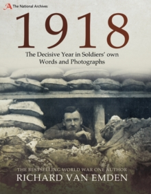 1918: The Decisive Year in Soldiers' Own Words and Photographs, EPUB eBook
