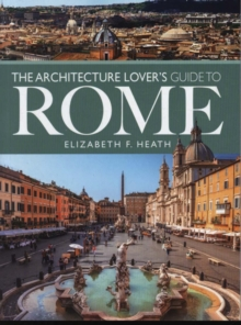 The Architecture Lover's Guide to Rome, Paperback / softback Book