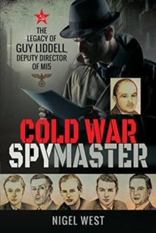 Cold War Spymaster : The Legacy of Guy Liddell, Deputy Director of MI5, Hardback Book