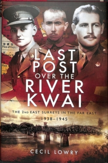Last Post over the River Kwai : The 2nd East Surreys in the Far East 1938-1945, Hardback Book