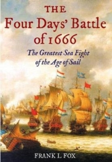 The Four Days' Battle of 1666 : The Greatest Sea Fight of the Age of Sail, Paperback Book
