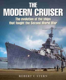 The Modern Cruiser : The Evolution of the Ships that Fought the Second World War, Hardback Book