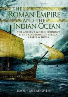 The Roman Empire and the Indian Ocean : The Ancient World Economy and the Kingdoms of Africa, Arabia and India, Paperback / softback Book