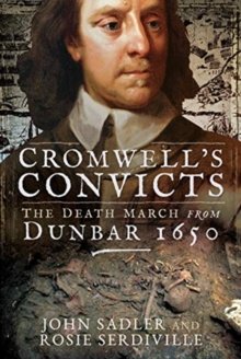 Cromwell's Convicts : The Death March from Dunbar 1650, Hardback Book