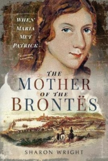 The Mother of the Brontes : When Maria Met Patrick, Hardback Book