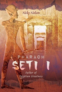 Pharaoh Seti I : Father of Egyptian Greatness, Hardback Book