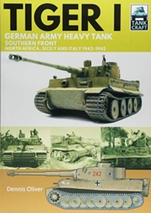 Tiger I : German Army Heavy Tank, Southern Front 1942-1945, North Africa, Sicily and Italy, Paperback / softback Book