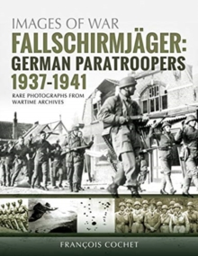 Fallschirmjager: German Paratroopers - 1937-1941 : Rare Photographs from Wartime Archives, Paperback / softback Book