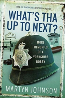 What's Tha Mean, Tha Jacking In? : More Memories of a Sheffield Bobby, Paperback / softback Book