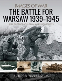 The Battle for Warsaw, 1939-1945 : Rare Photographs from Wartime Archives, Paperback / softback Book