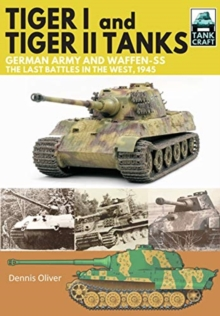 Tiger I and Tiger II Tanks, German Army and Waffen-SS, The Last Battles in the West, 1945, Paperback / softback Book