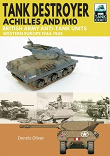 Tank Destroyer : Achilles and M10, British Army Anti-Tank Units, Western Europe, 1944-1945, Paperback / softback Book