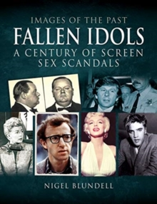 Images of the Past: Fallen Idols : A Century of Screen Sex Scandals, Paperback / softback Book