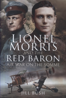 Lionel Morris and the Red Baron : Air War on the Somme, Hardback Book