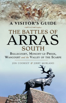 The Battles of Arras: South : Bullecourt, Monchy-le-Preux, Wancourt and the Valley of the Scarpe, PDF eBook