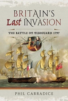 Britain's Last Invasion : The Battle of Fishguard, 1797, Hardback Book