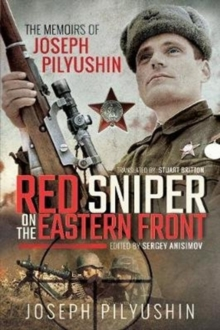 Red Sniper on the Eastern Front : The Memoirs of Joseph Pilyushin, Paperback / softback Book