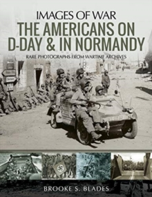 The Americans on D-Day and in Normandy : Rare Photographs from Wartime Archives, Paperback / softback Book