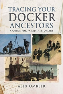 Tracing Your Docker Ancestors : A Guide for Family Historians, Paperback / softback Book