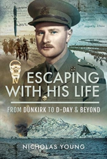 Escaping with His Life : From Dunkirk to Germany via Norway, North Africa and Italian POW Camps, Hardback Book