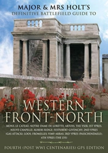 Major & Mrs Holt's Concise Illustrated Battlefield Guide - The Western Front - North, Paperback / softback Book