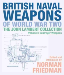 British Naval Weapons of World War Two : The John Lambert Collection, Volume I: Destroyer Weapons, Hardback Book