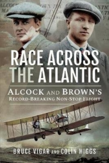 Race Across the Atlantic : Alcock and Brown's Record-Breaking Non-Stop Flight, Hardback Book