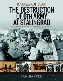 The Destruction of 6th Army at Stalingrad : Rare Photographs from Wartime Archives, Paperback / softback Book