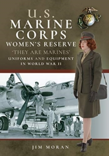 US Marine Corps Women's Reserve :  They Are Marines': Uniforms and Equipment in World War II, Paperback / softback Book