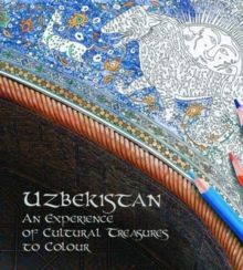 Uzbekistan: An Experience of Cultural Treasures of Colour, Hardback Book