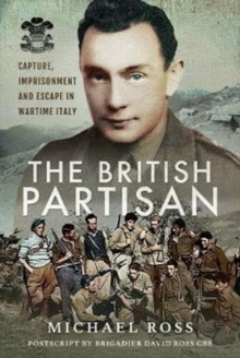 The British Partisan : Capture, Imprisonment and Escape in Wartime Italy, Hardback Book