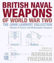 British Naval Weapons of World War Two : The John Lambert Collection, Volume II: Escort and Minesweeper Weapons, Hardback Book