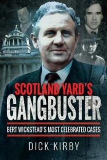 Scotland Yard's Gangbuster : Bert Wickstead's Most Celebrated Cases, Paperback / softback Book