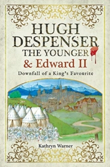 Hugh Despenser the Younger and Edward II : Downfall of a King's Favourite, Paperback / softback Book