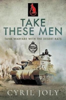 Take These Men : Tank Warfare with the Desert Rats, Paperback / softback Book