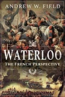 Waterloo : The French Perspective, Paperback / softback Book