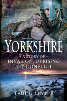 Yorkshire : A Story of Invasion, Uprising and Conflict, EPUB eBook
