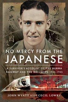 No Mercy from the Japanese : A Survivor's Account of the Burma Railway and the Hellships 1942-1945, Paperback / softback Book